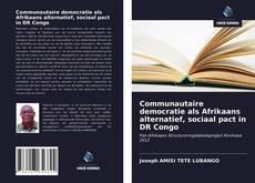 Bookcover of Communautaire democratie als Afrikaans alternatief, sociaal pact in DR Congo