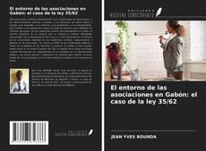 Bookcover of El entorno de las asociaciones en Gabón: el caso de la ley 35/62