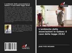 Couverture de L'ambiente delle associazioni in Gabon: il caso della legge 35/62