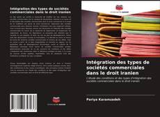 Intégration des types de sociétés commerciales dans le droit iranien kitap kapağı