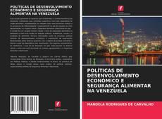 Borítókép a  POLÍTICAS DE DESENVOLVIMENTO ECONÓMICO E SEGURANÇA ALIMENTAR NA VENEZUELA - hoz