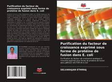 Bookcover of Purification du facteur de croissance exprimé sous forme de protéine de fusion dans E. coli