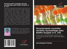 Bookcover of Oczyszczanie czynnika wzrostu wyrażanego jako białko fuzyjne w E. coli