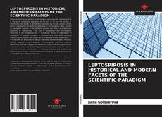 Bookcover of LEPTOSPIROSIS IN HISTORICAL AND MODERN FACETS OF THE SCIENTIFIC PARADIGM