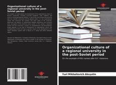 Organizational culture of a regional university in the post-Soviet period kitap kapağı