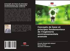 Couverture de Concepts de base et principes fondamentaux de l'ingénierie environnementale avancée
