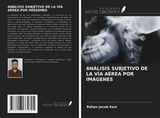 Bookcover of ANÁLISIS SUBJETIVO DE LA VÍA AÉREA POR IMÁGENES