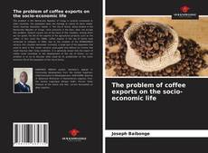 Bookcover of The problem of coffee exports on the socio-economic life