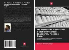 Os Marcos da História do Futebol Britânico: Jogadores, Pessoas, Lugar kitap kapağı