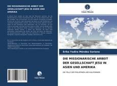 Couverture de DIE MISSIONARISCHE ARBEIT DER GESELLSCHAFT JESU IN ASIEN UND AMERIKA