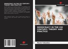 Bookcover of DEMOCRACY IN THE XXI CENTURY: THEORY AND PRACTICE