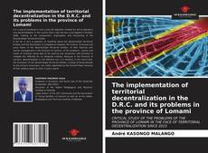 Bookcover of The implementation of territorial decentralization in the D.R.C. and its problems in the province of Lomami