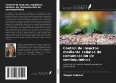 Bookcover of Control de insectos mediante señales de comunicación de semioquímicos