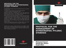 Bookcover of PROTOCOL FOR THE MANAGEMENT OF HYPERTROPHIC PYLORIC STENOSIS