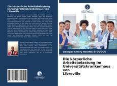 Bookcover of Die körperliche Arbeitsbelastung im Universitätskrankenhaus von Libreville