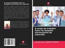 Bookcover of A carga de trabalho físico no Hospital Universitário de Libreville