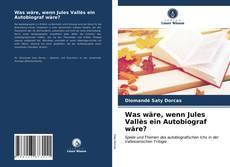 Обложка Was wäre, wenn Jules Vallès ein Autobiograf wäre?