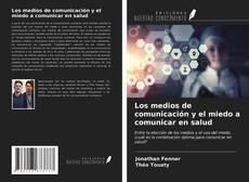 Portada del libro de Los medios de comunicación y el miedo a comunicar en salud
