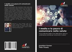 Bookcover of I media e la paura di comunicare nella salute