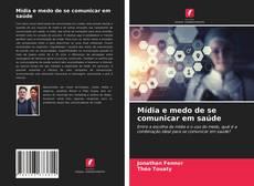 Bookcover of Mídia e medo de se comunicar em saúde