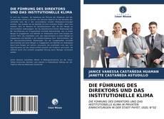 DIE FÜHRUNG DES DIREKTORS UND DAS INSTITUTIONELLE KLIMA kitap kapağı