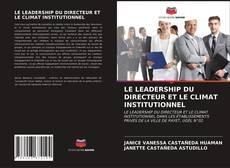 Bookcover of LE LEADERSHIP DU DIRECTEUR ET LE CLIMAT INSTITUTIONNEL