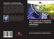 Couverture de Fabrication et traitement des composites à matrice métallique