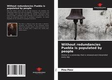 Bookcover of Without redundancies Puebla is populated by people