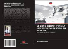 Bookcover of LE LONG CHEMIN VERS LA LIBERTÉ D'EXPRESSION EN AFRIQUE