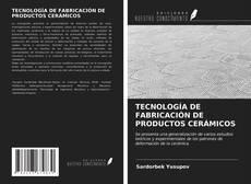 Portada del libro de TECNOLOGÍA DE FABRICACIÓN DE PRODUCTOS CERÁMICOS