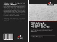Copertina di TECNOLOGIA DI PRODUZIONE DEI PRODOTTI CERAMICI