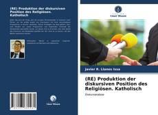 (RE) Produktion der diskursiven Position des Religiösen. Katholisch kitap kapağı