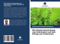 Buchcover von Die Konkurrenzwirkung von Unkräutern auf den Ertrag von Futtermais