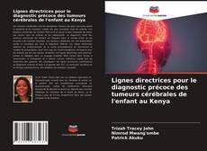 Lignes directrices pour le diagnostic précoce des tumeurs cérébrales de l'enfant au Kenya的封面