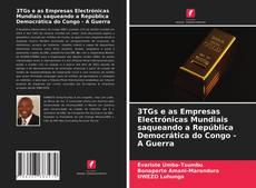 Capa do livro de 3TGs e as Empresas Electrónicas Mundiais saqueando a República Democrática do Congo - A Guerra