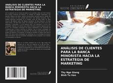 Portada del libro de ANÁLISIS DE CLIENTES PARA LA BANCA MINORISTA HACIA LA ESTRATEGIA DE MARKETING
