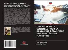 Couverture de L'ANALYSE DE LA CLIENTÈLE POUR LA BANQUE DE DÉTAIL VERS UNE STRATÉGIE DE MARKETING