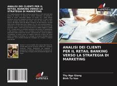 Copertina di ANALISI DEI CLIENTI PER IL RETAIL BANKING VERSO LA STRATEGIA DI MARKETING
