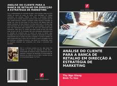Capa do livro de ANÁLISE DO CLIENTE PARA A BANCA DE RETALHO EM DIRECÇÃO À ESTRATÉGIA DE MARKETING