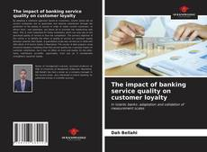 Bookcover of The impact of banking service quality on customer loyalty