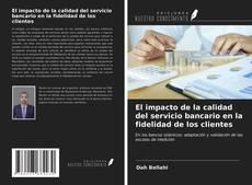 Portada del libro de El impacto de la calidad del servicio bancario en la fidelidad de los clientes