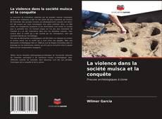 Couverture de La violence dans la société muisca et la conquête