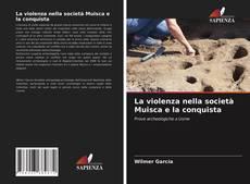 Copertina di La violenza nella società Muisca e la conquista