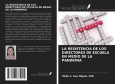 Portada del libro de LA RESISTENCIA DE LOS DIRECTORES DE ESCUELA EN MEDIO DE LA PANDEMIA