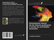 Portada del libro de Pensamiento lateral de los futuros profesores a través de actividades musicales