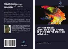 Bookcover of Lateraal denken van toekomstige leraren door middel van muzikale activiteiten