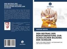 Buchcover von DEN BEITRAG DER BERUFSBERATUNG ZUR SCHULISCHEN BILDUNG DER SCHÜLER