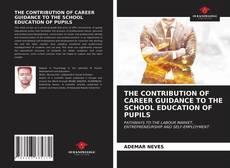 Bookcover of THE CONTRIBUTION OF CAREER GUIDANCE TO THE SCHOOL EDUCATION OF PUPILS