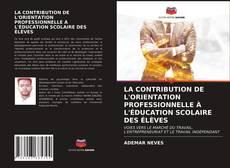 Couverture de LA CONTRIBUTION DE L'ORIENTATION PROFESSIONNELLE À L'ÉDUCATION SCOLAIRE DES ÉLÈVES