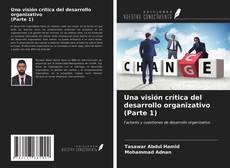 Bookcover of Una visión crítica del desarrollo organizativo (Parte 1)